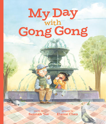 My Day With Gong Gong — Written by Sennah Yee, Illustrated by Elaine Chen